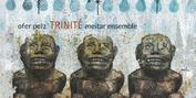 Contemporary Composer Ofer Pelz Releases Trinité Album Featuring Tel-Aviv's Meitar Ensembl Photo