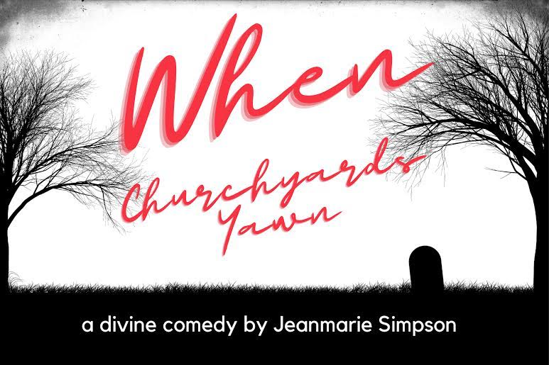 WHEN CHURCHYARDS YAWN REVEAL Comes to Artown, July 17