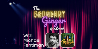 AMELIE Director Michael Fentiman Visits THE BROADWAY GINGER PODCAST Photo