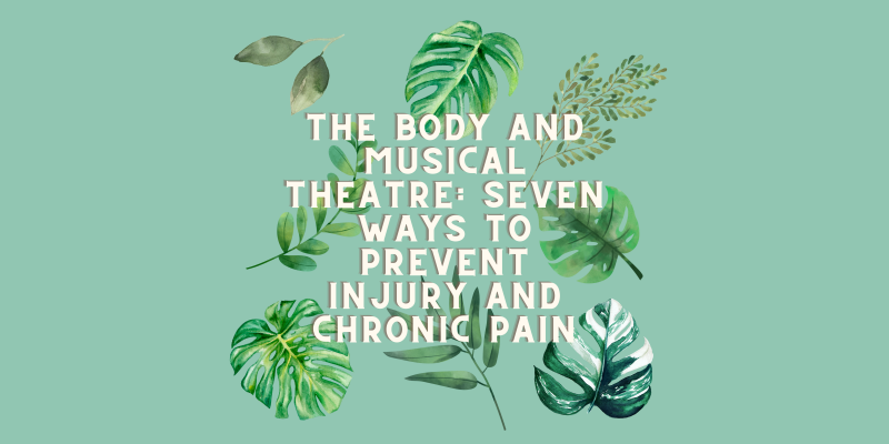 Student Blog: The Body and Musical Theatre: Seven Ways to Prevent Injury and Chronic Pain