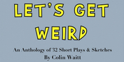 Colin Waitt Releases LET'S GET WEIRD: An Anthology Of 32 Short Plays & Sketches Photo