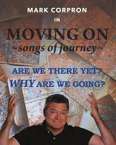 BWW Review: MOVING ON: SONGS OF JOURNEY. Mark Corpron Lays Out The Rules of the Road at Don't Tell Mama