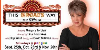 Sue Matsuki To Play THIS BROAD'S WAY at Pangea September 25, October 23 and November 20 Photo
