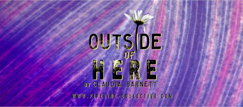 Pipeline-Collective Presents 12-Hour Theatrical Event - OUTSIDE OF HERE - Saturday, October 2