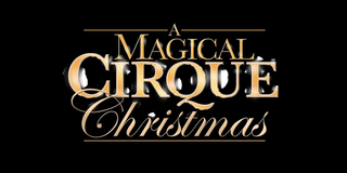 A MAGICAL CIRQUE CHRISTMAS Brings Jaw-Dropping Magic, Big Laughs, and More to The Fabulous Photo