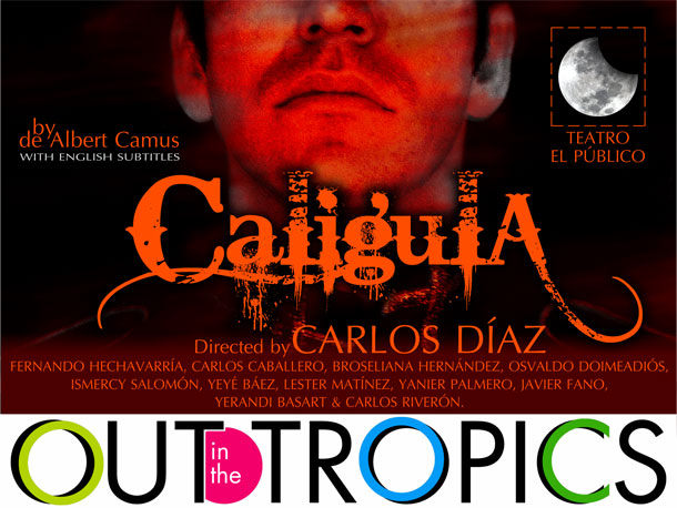 Out In The Tropics Presents Teatro El Publico's CALIGULA