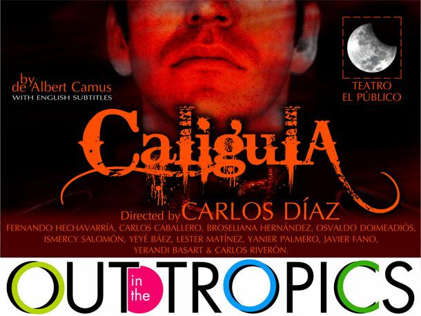 Out In The Tropics Presents Teatro El Publico's CALIGULA