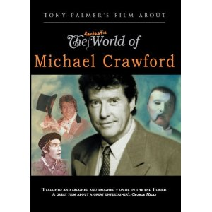 Tony Palmer's Film About The Fantastic World of Michael Crawford Video